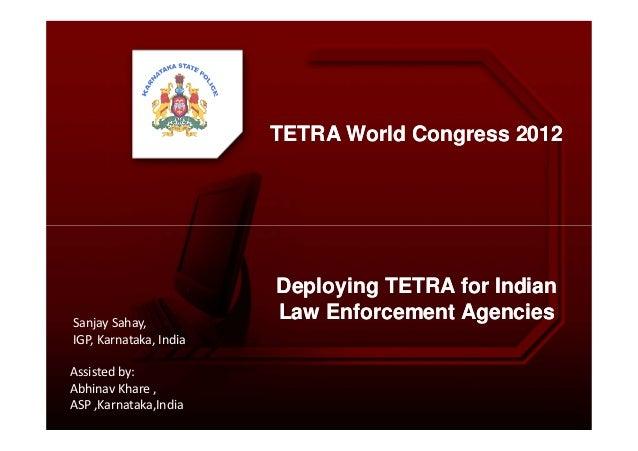TETRA World Congress 2012TETRA World Congress 2012 Deploying TETRA for IndianDeploying TETRA for Indian Law Enforcement Ag...