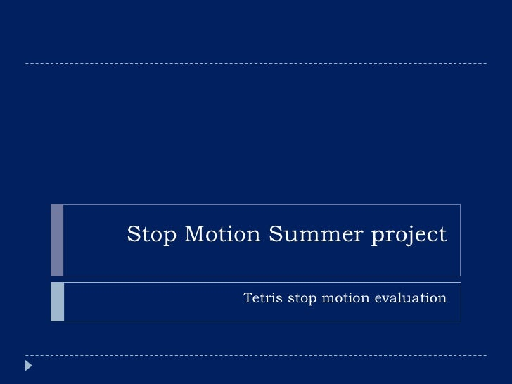 Stop Motion Summer project<br />Tetris stop motion evaluation<br />