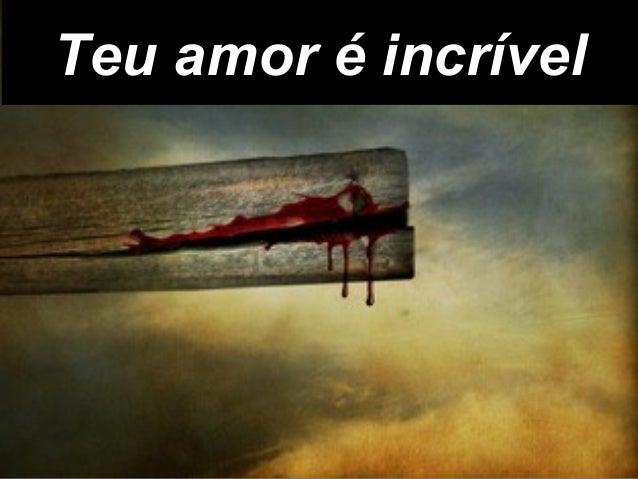 Teu amor é incrívelTeu amor é incrível