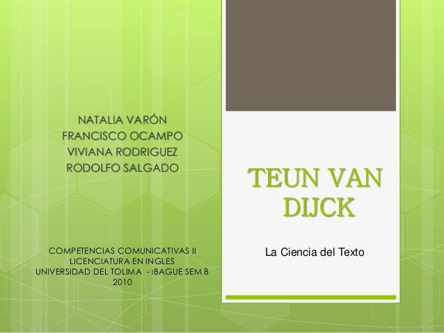 NATALIA VARÓN FRANCISCO OCAMPO VIVIANA RODRIGUEZ RODOLFO SALGADO TEUN VAN DIJCK COMPETENCIAS COMUNICATIVAS II LICENCIATURA...