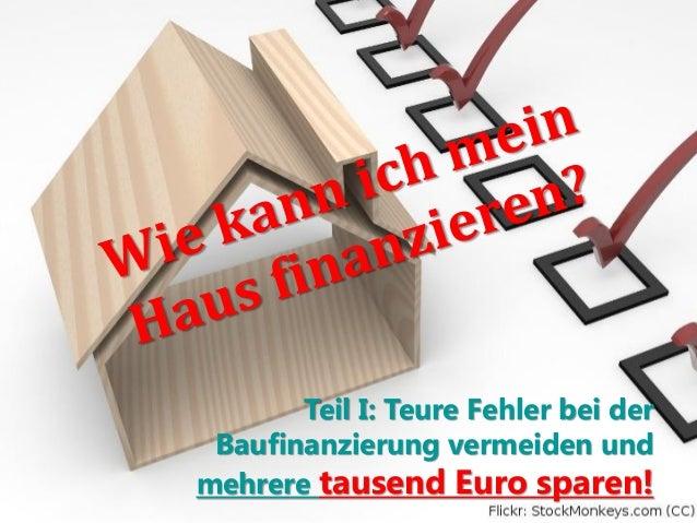 Teil I: Teure Fehler bei der Baufinanzierung vermeiden und mehrere tausend Euro sparen!