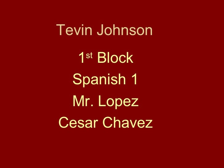 Tevin Johnson 1 st  Block Spanish 1 Mr. Lopez Cesar Chavez