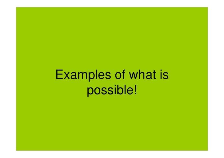 Examples of what is    possible!