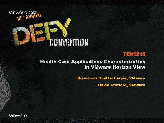 Health Care Applications Characterization in VMware Horizon View Biswapati Bhattacharjee, VMware David Stafford, VMware TE...