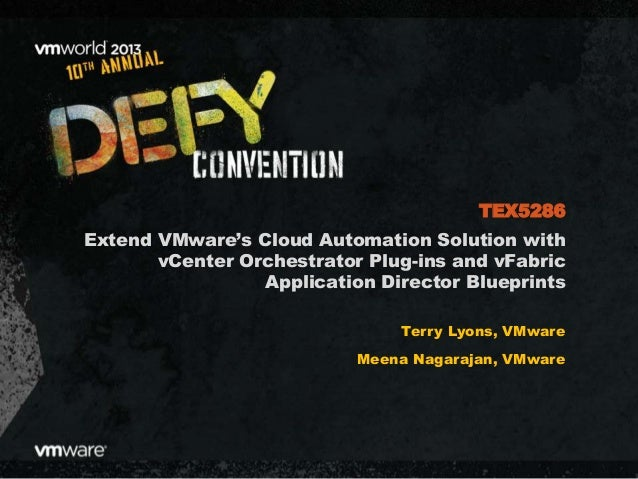 VMworld 2013: Extend VMware's Cloud Automation Solution with vCenter Orchestrator Plug-ins and vFabric Application Director Blueprints