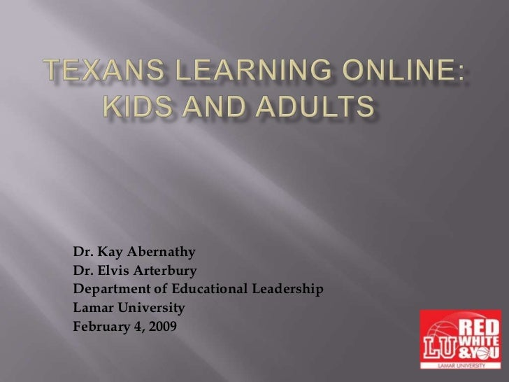 Texans Learning Online:Kids and Adults<br />Dr. Kay Abernathy<br />Dr. Elvis Arterbury<br />Department of Educational Lea...