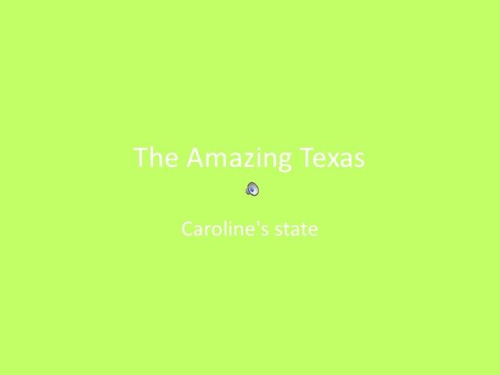The Amazing Texas<br />Caroline's state<br />