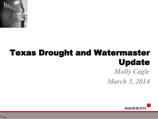 © 2014 Texas Drought and Watermaster Update Molly Cagle March 5, 2014