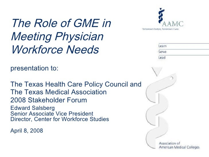 Edward Salsberg Senior Associate Vice President Director, Center for Workforce Studies April 8, 2008 The Role of GME in  M...
