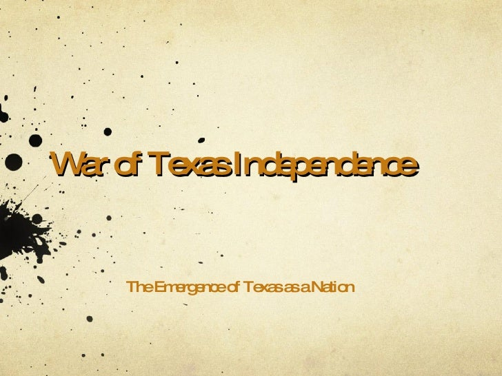 War of Texas Independence The Emergence of Texas as a Nation