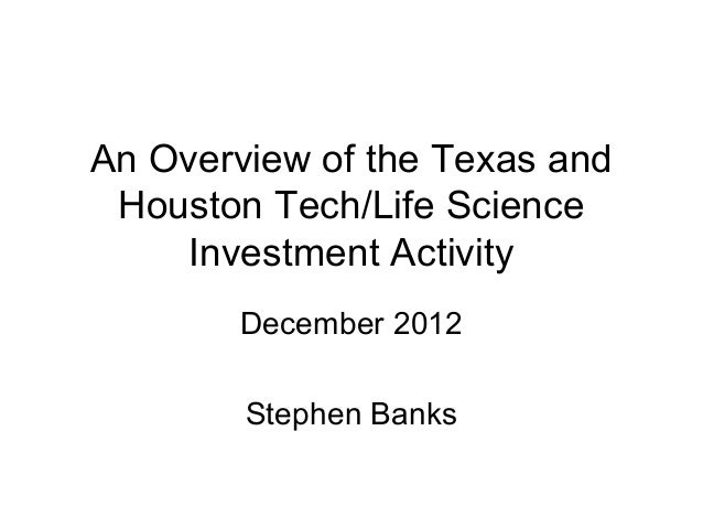 An Overview of the Texas and Houston Tech/Life Science    Investment Activity        December 2012        Stephen Banks