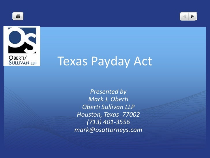Texas Payday Act<br />Presented by<br />Mark J. Oberti<br />Oberti Sullivan LLP<br />Houston, Texas  77002<br />(713) 401-...