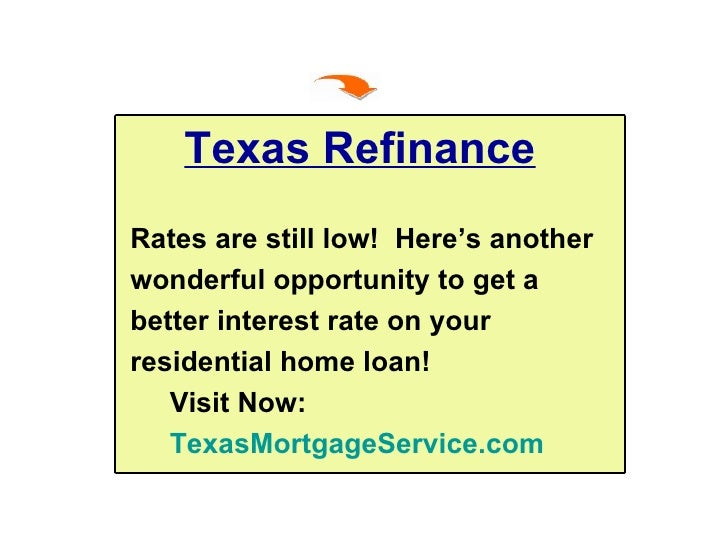 Texas Refinance Rates are still low!  Here's another  wonderful opportunity to get a  better interest rate on your  reside...