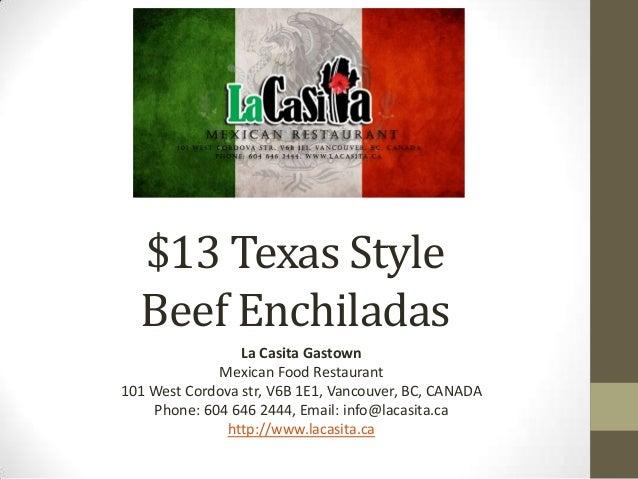 $13 Texas StyleBeef EnchiladasLa Casita GastownMexican Food Restaurant101 West Cordova str, V6B 1E1, Vancouver, BC, CANADA...