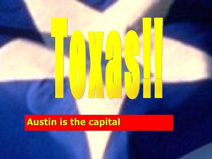 Austin is the capital Texas!!