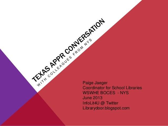 Paige JaegerCoordinator for School LibrariesWSWHE BOCES - NYSJune 2013InfoLit4U @ TwitterLibrarydoor.blogspot.com