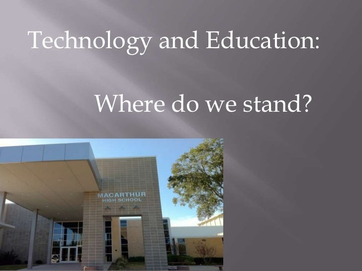 Technology and Education:     Where do we stand?