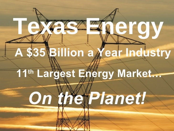 Texas Energy A $35 Billion a Year Industry 11th Largest Energy Market…    On the Planet!