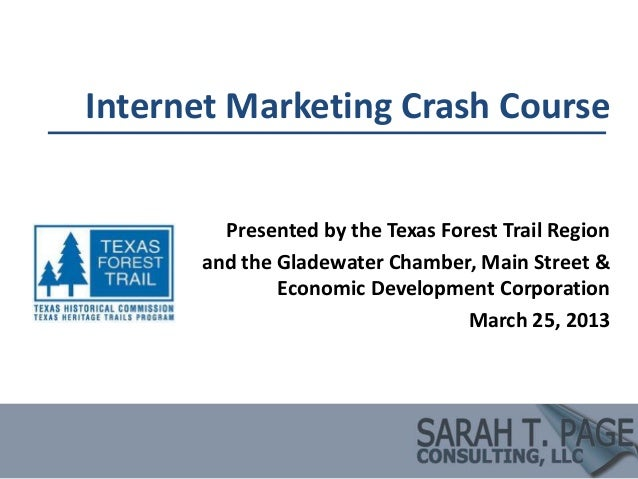 Internet Marketing Crash Course        Presented by the Texas Forest Trail Region      and the Gladewater Chamber, Main St...