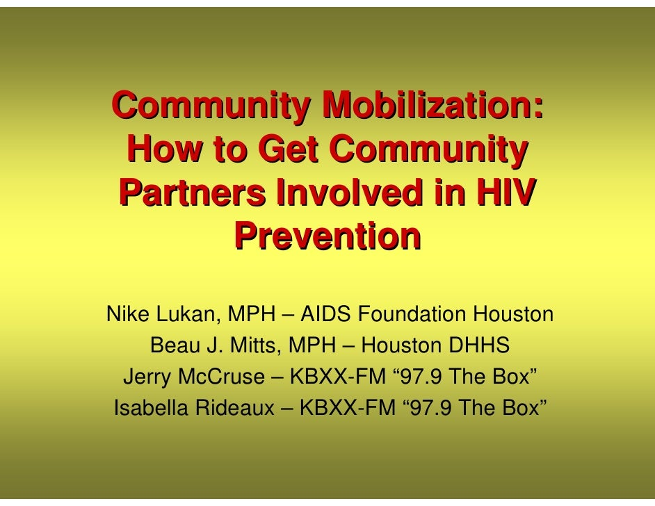 Community Mobilization:  How to Get Community Partners Involved in HIV       Prevention  Nike Lukan, MPH – AIDS Foundation...