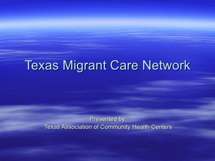 Texas Migrant Care Network Presented by Texas Association of Community Health Centers