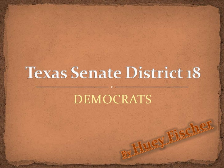 DEMOCRATS<br />Texas Senate District 18<br />By Huey Fischer<br />