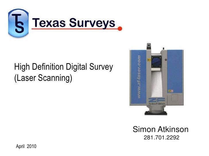 High Definition Digital Survey(Laser Scanning)<br />Simon Atkinson<br />       281.701.2292<br />April  2010<br />