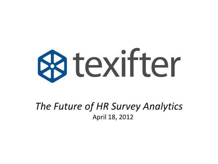 The Future of HR Survey Analytics            April 18, 2012