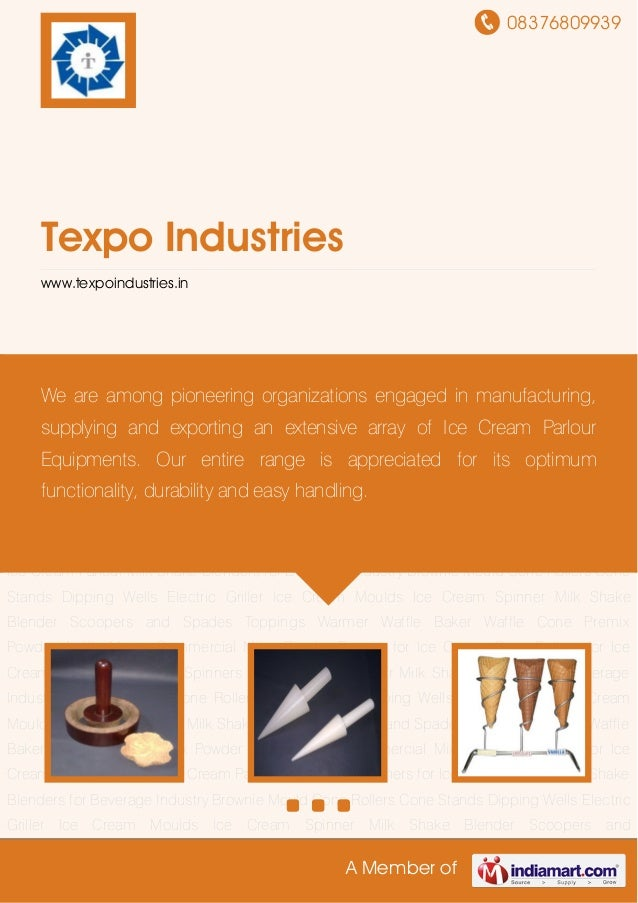 08376809939 A Member of Texpo Industries www.texpoindustries.in Brownie Mould Cone Rollers Cone Stands Dipping Wells Elect...