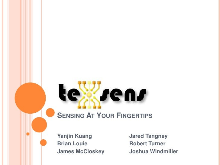 Sensing At Your Fingertips<br />YanjinKuang<br />Brian Louie<br />James McCloskey<br />Jared Tangney<br />Robert Turner<br...