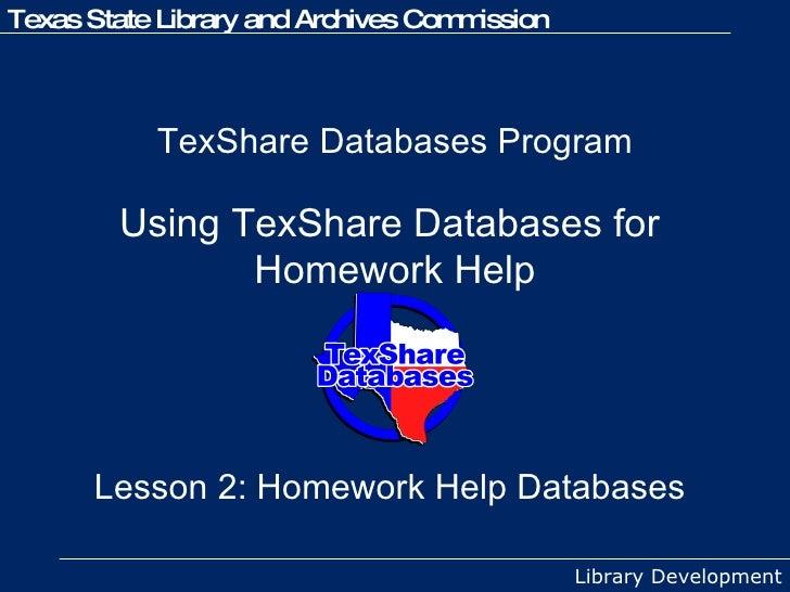TexShare Databases Program  Using TexShare Databases for  Homework Help Lesson 2: Homework Help Databases