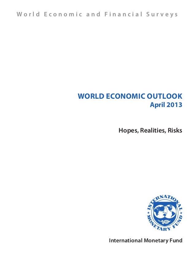 World Economic Outlook April 2013 Hopes, Realities, Risks International Monetary Fund W o r l d E c o n o m i c a n d F i ...