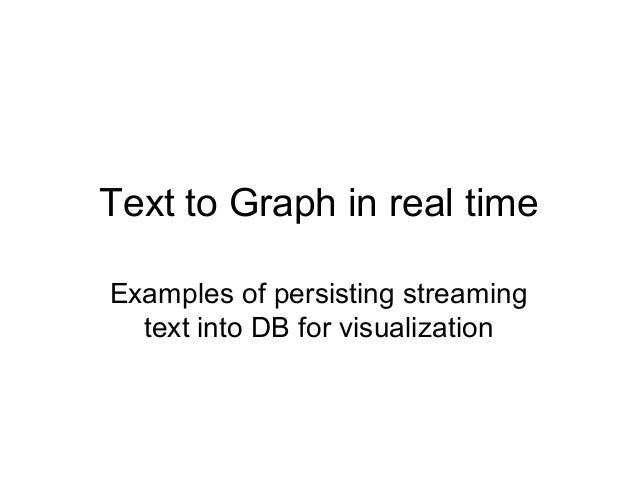 Text to Graph in real timeExamples of persisting streaming  text into DB for visualization
