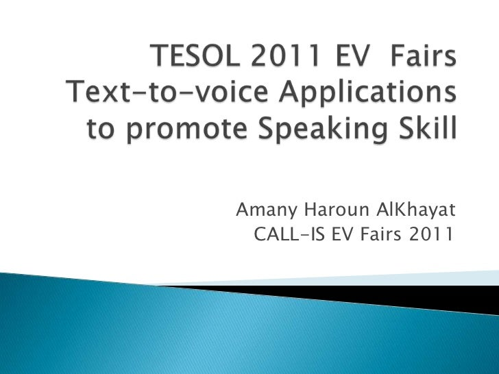 TESOL 2011 EV  FairsText-to-voice Applications to promote Speaking Skill<br />Amany HarounAlKhayat<br />CALL-IS EV Fairs 2...