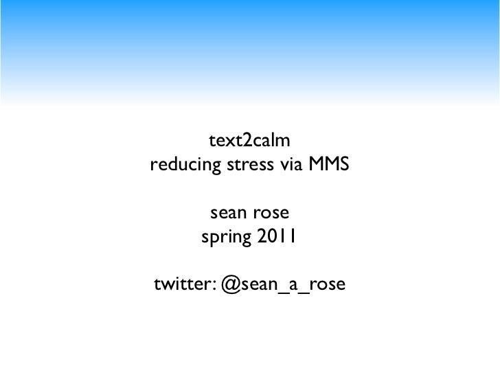 text2calmreducing stress via MMS      sean rose     spring 2011
