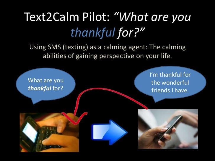 """Text2Calm Pilot: """"What are you thankful for?""""<br />Using SMS (texting) as a calming agent: The calming abilities of gainin..."""