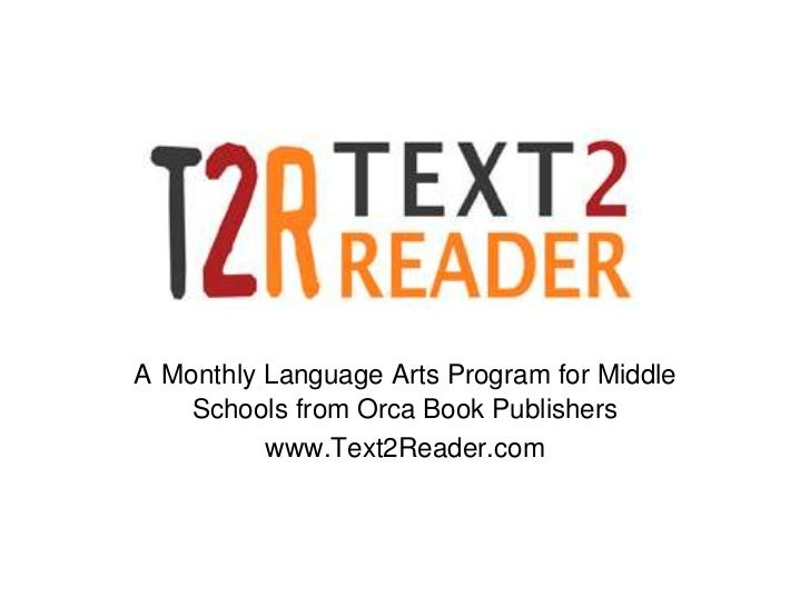 A Monthly Language Arts Program for Middle    Schools from Orca Book Publishers          www.Text2Reader.com