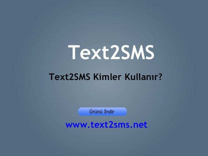 Text2SMSText2SMS Kimler Kullanır?   www.text2sms.net