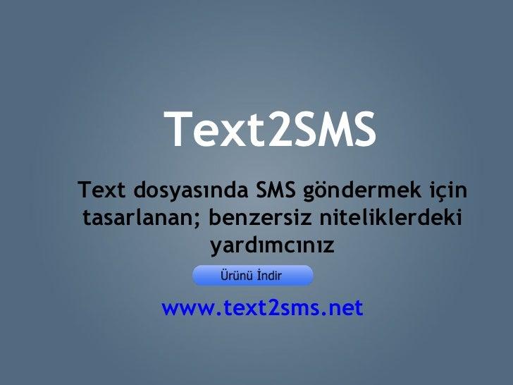 Text2SMS Text dosyasından SMS göndermek için tasarlanan, benzersiz niteliklerdeki yardımcınız! www.text2sms.net