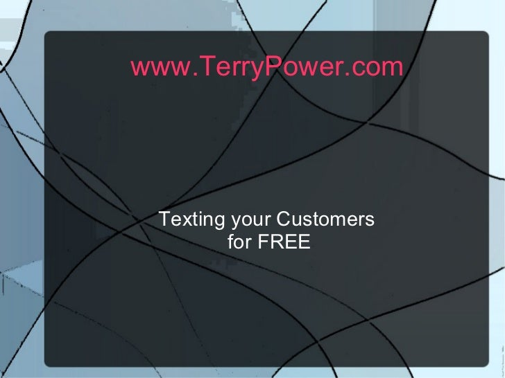 www.TerryPower.com   Texting your Customers for FREE