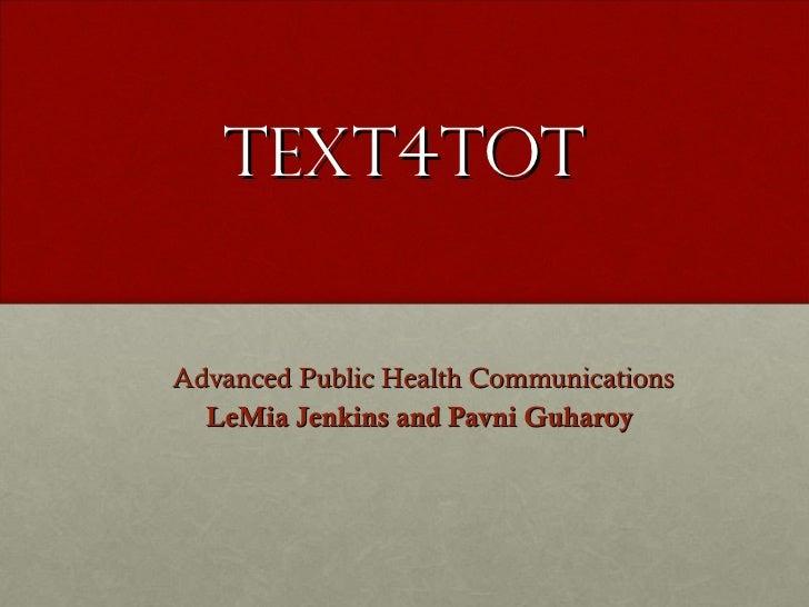 Text4Tot Advanced Public Health Communications LeMia Jenkins and Pavni Guharoy