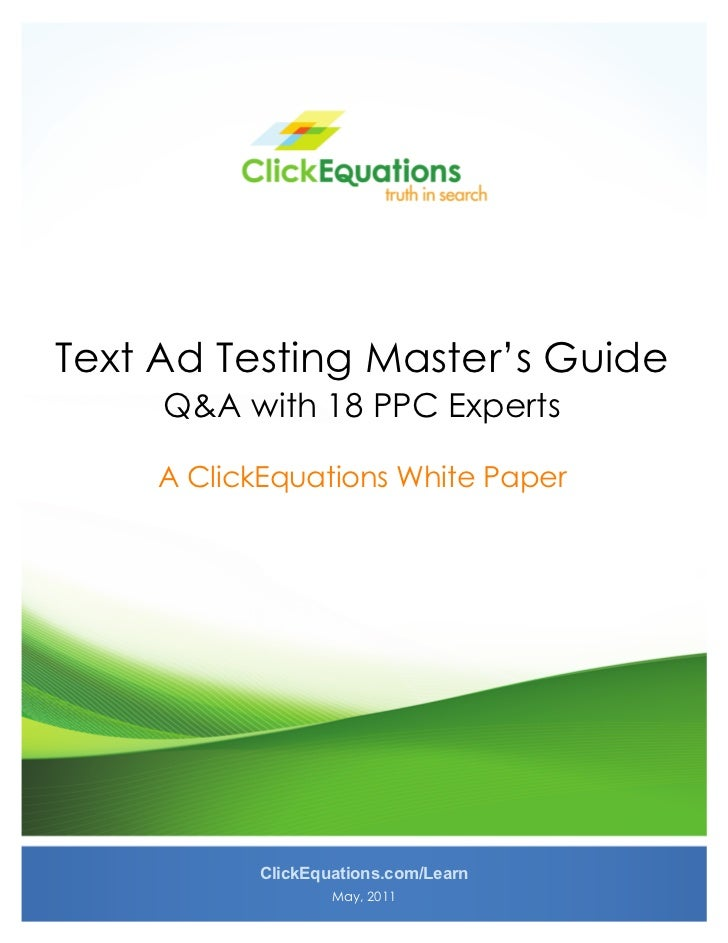 Text Ad Testing Master's Guide      Q&A with 18 PPC Experts      A ClickEquations White Paper            ClickEquations.c...