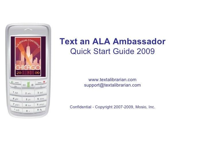 Text an ALA Ambassador   Quick Start Guide 2009              www.textalibrarian.com          support@textalibrarian.com   ...