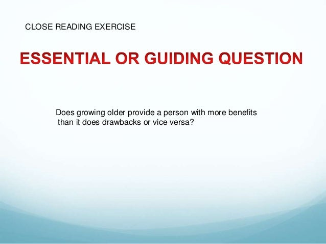 Does growing older provide a person with more benefits than it does drawbacks or vice versa? CLOSE READING EXERCISE