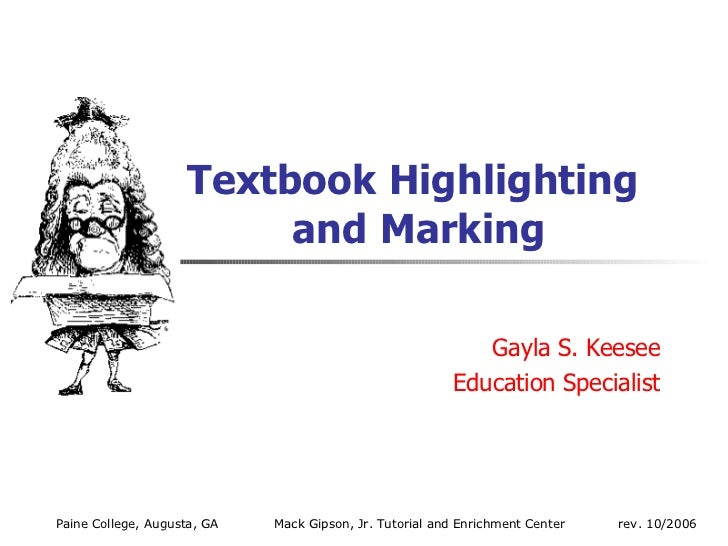 Textbook Highlighting  and Marking Gayla S. Keesee Education Specialist Paine College, Augusta, GA Mack Gipson, Jr. Tutori...