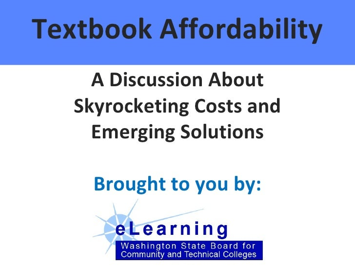 Textbook Affordability A Discussion About Skyrocketing Costs and Emerging Solutions Brought to you by: