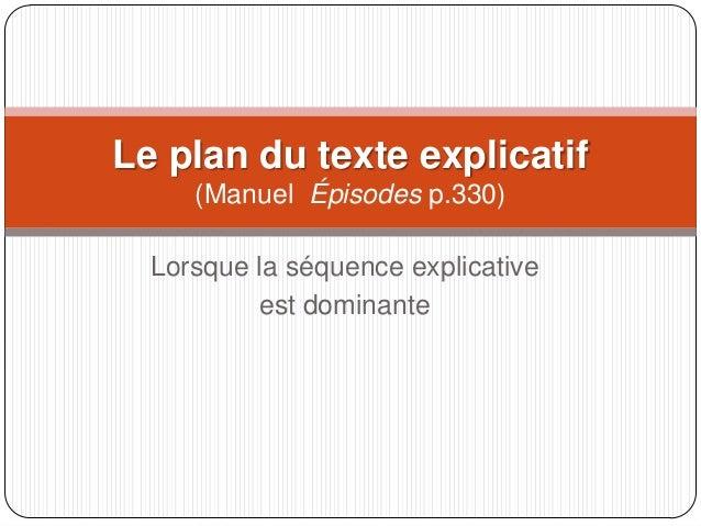 Lorsque la séquence explicative est dominante Le plan du texte explicatif (Manuel Épisodes p.330)