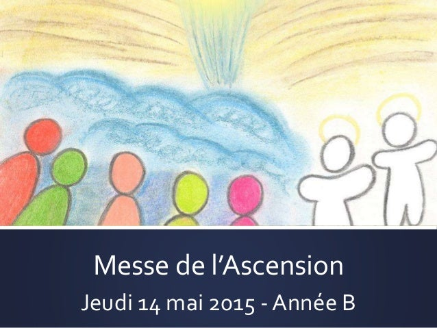 Textes messe de l ascension ann e b 2015 - Jeudi de l ascension 2015 ...