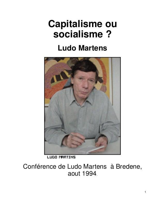 1 Capitalisme ou socialisme ? Ludo Martens Conférence de Ludo Martens à Bredene, aout 1994.