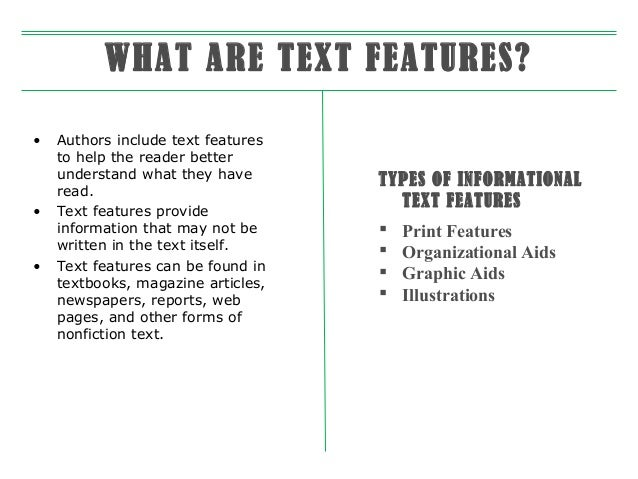 WHAT ARE TEXT FEATURES? •  •  •  Authors include text features to help the reader better understand what they have read. T...